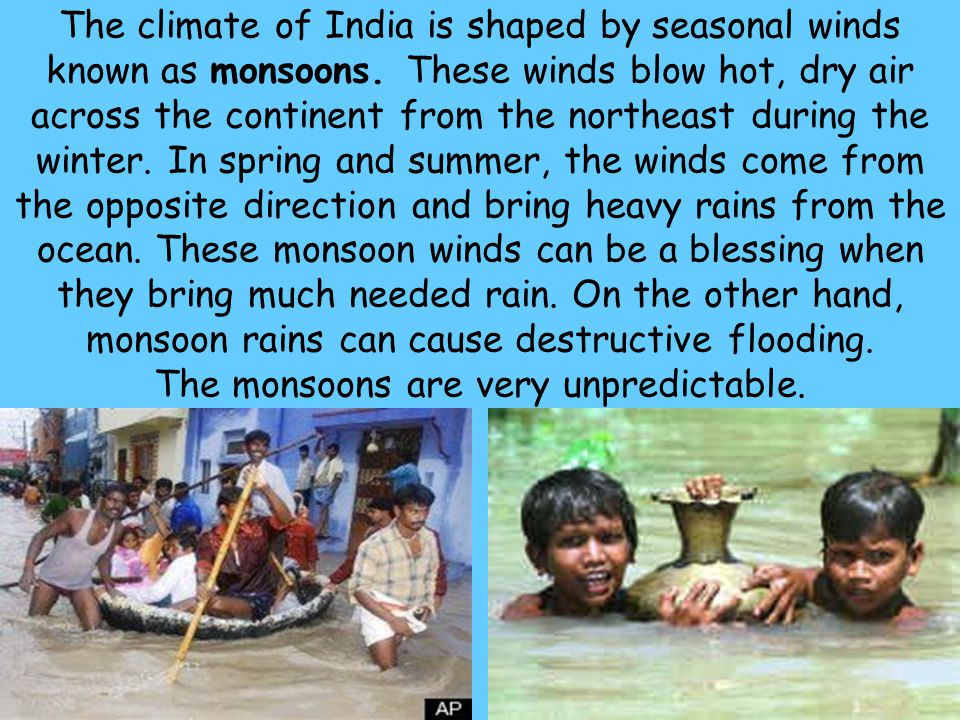 The climate of India is shaped by seasonal winds known as monsoons