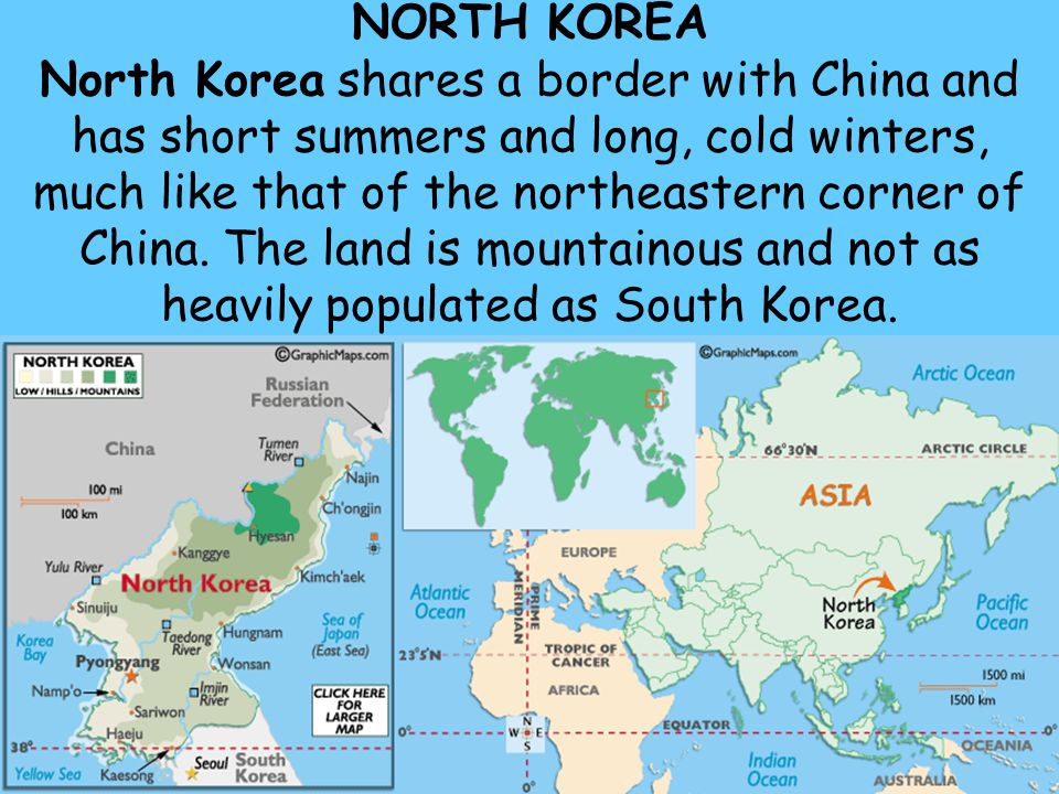 NORTH KOREA North Korea shares a border with China and has short summers and long, cold winters, much like that of the northeastern corner of China.