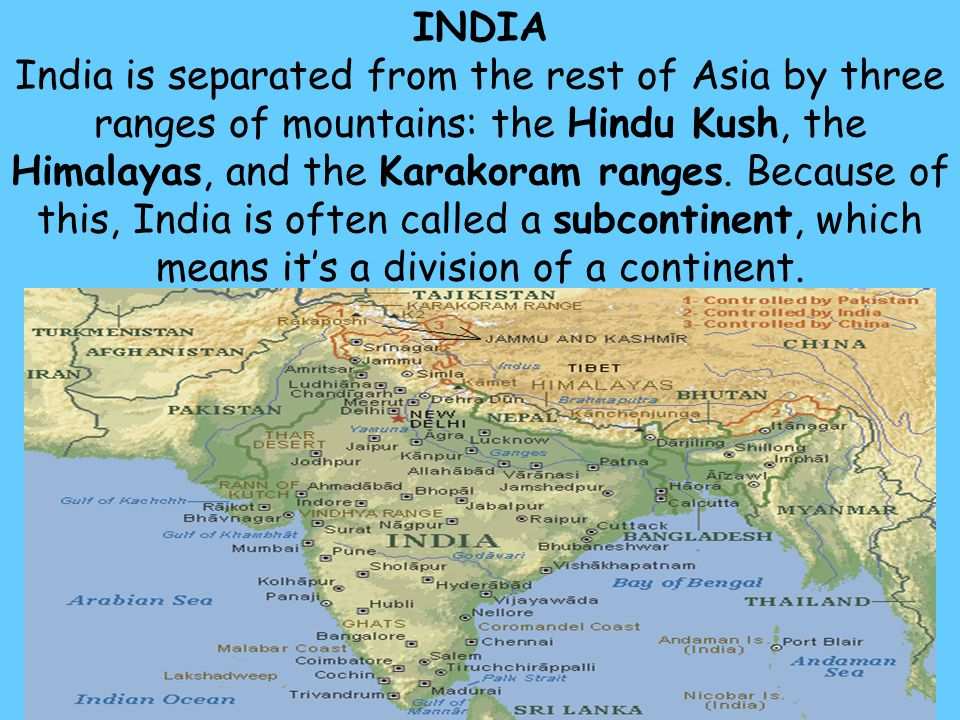 INDIA India is separated from the rest of Asia by three ranges of mountains: the Hindu Kush, the Himalayas, and the Karakoram ranges.
