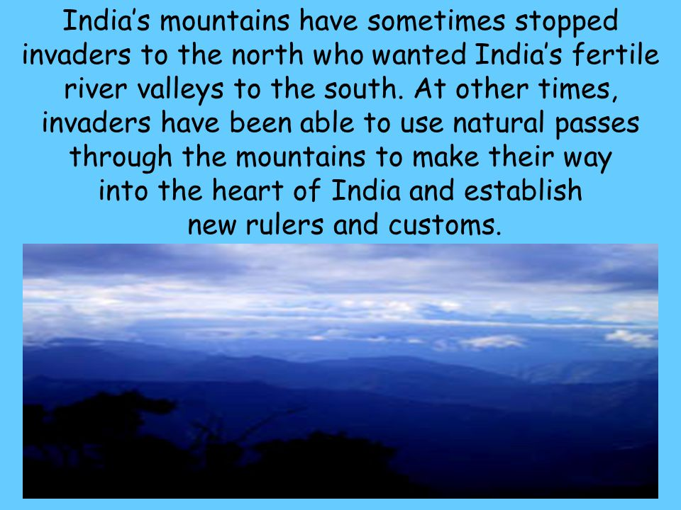 India's mountains have sometimes stopped invaders to the north who wanted India's fertile river valleys to the south.