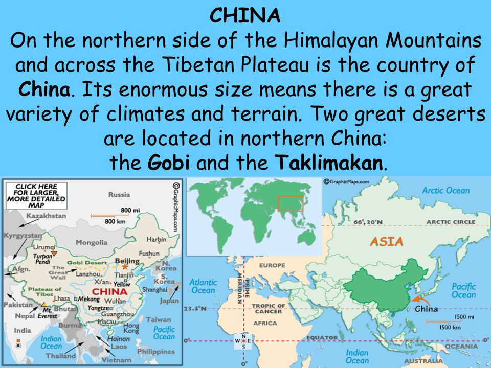 CHINA On the northern side of the Himalayan Mountains and across the Tibetan Plateau is the country of China.