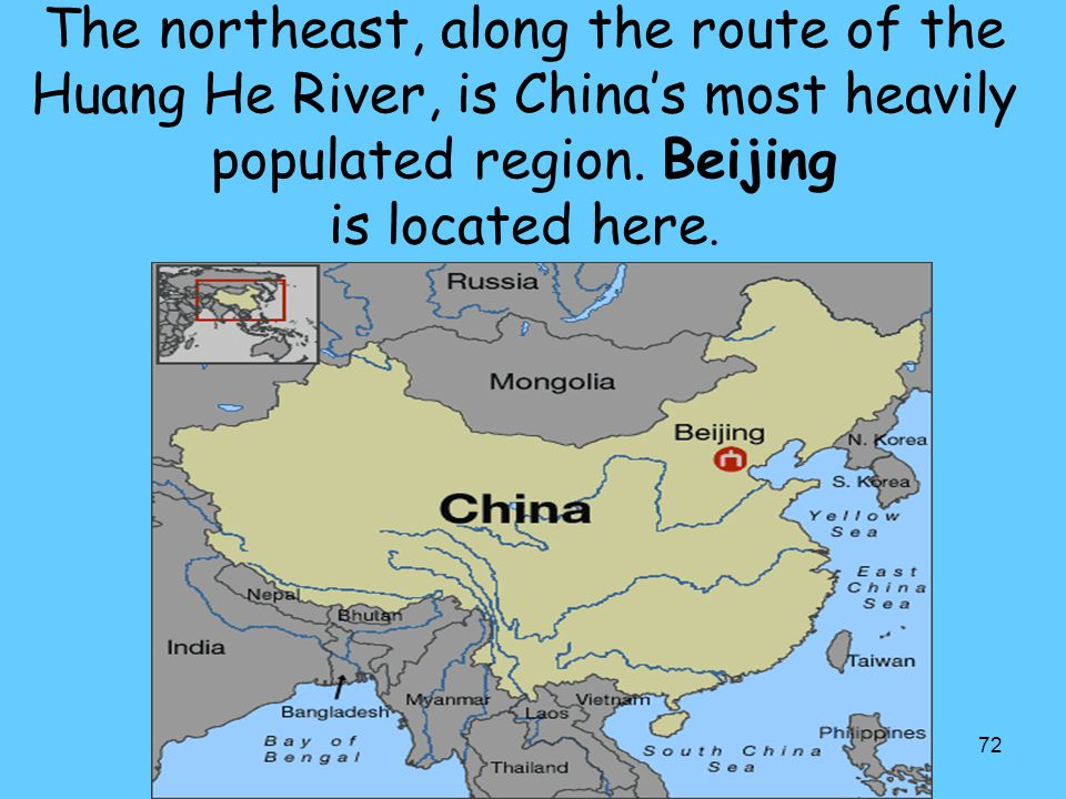 The northeast, along the route of the Huang He River, is China's most heavily populated region.