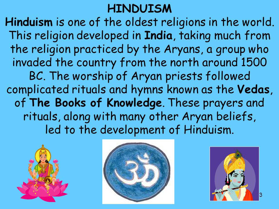HINDUISM Hinduism is one of the oldest religions in the world