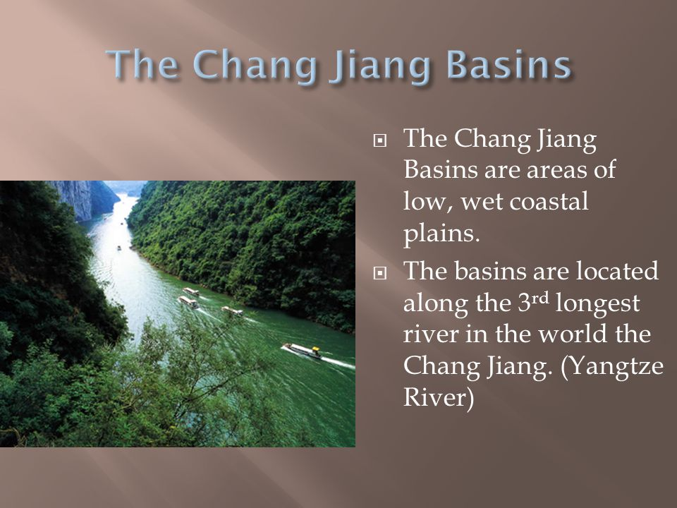 The Chang Jiang Basins The Chang Jiang Basins are areas of low, wet coastal plains.