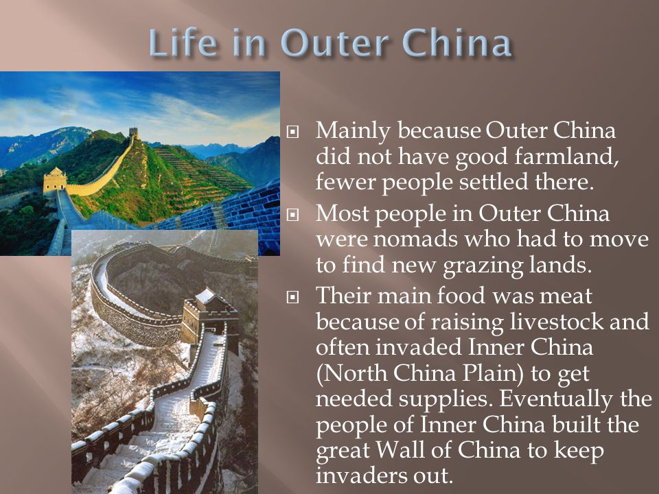Life in Outer China Mainly because Outer China did not have good farmland, fewer people settled there.