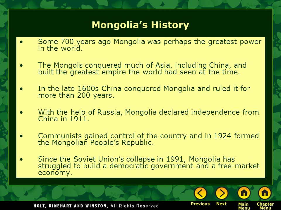 Mongolia's History Some 700 years ago Mongolia was perhaps the greatest power in the world.