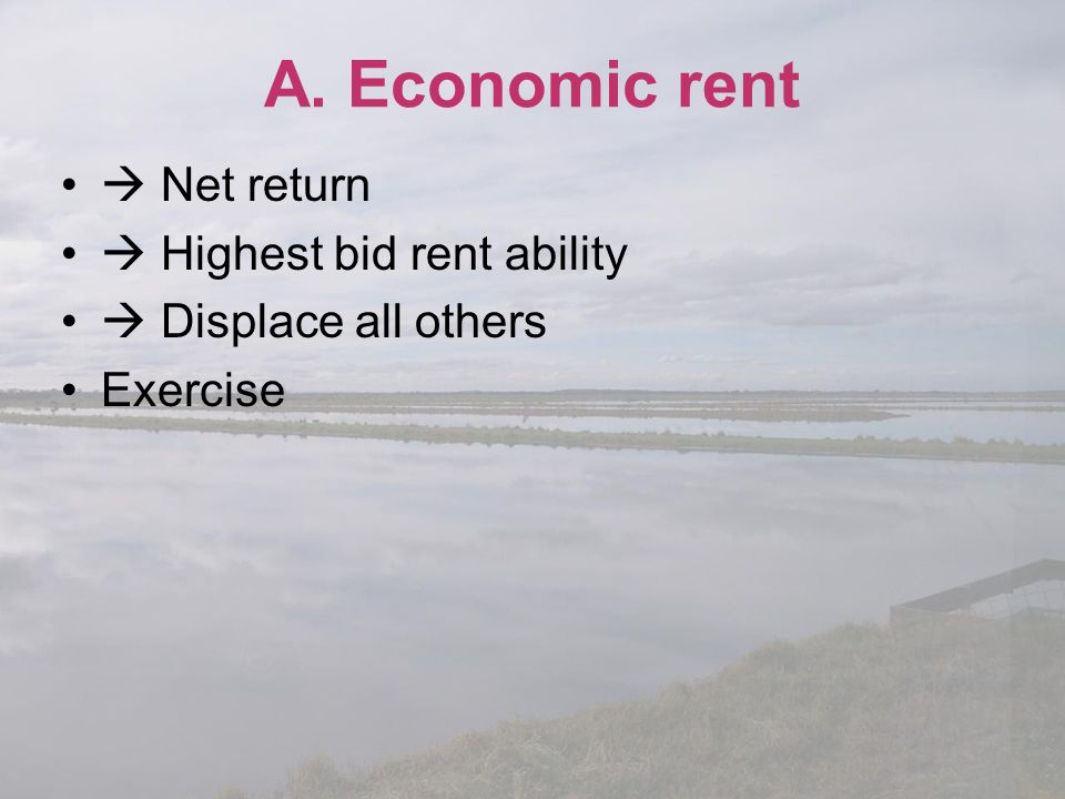 A. Economic rent  Net return  Highest bid rent ability