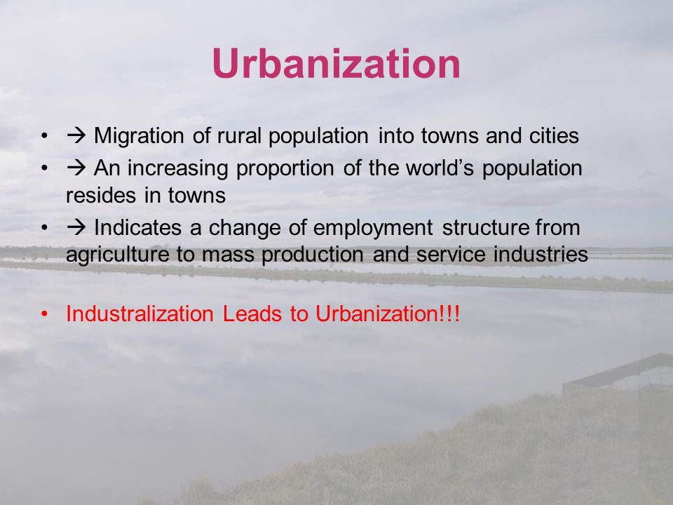 Urbanization  Migration of rural population into towns and cities