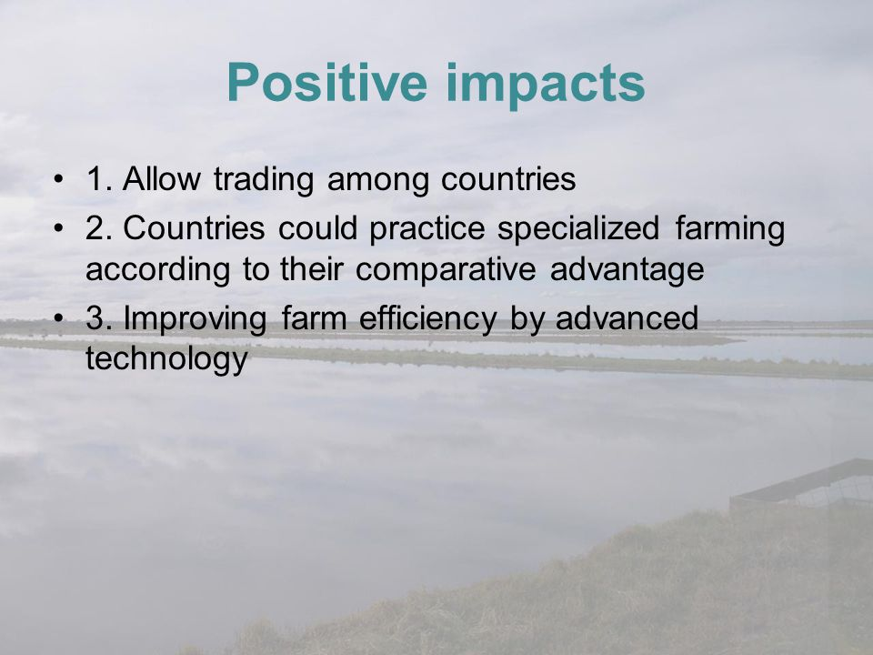 Positive impacts 1. Allow trading among countries