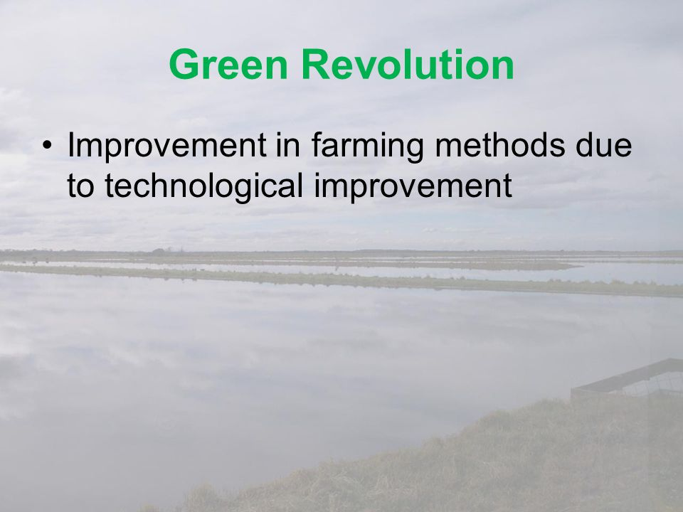 Green Revolution Improvement in farming methods due to technological improvement