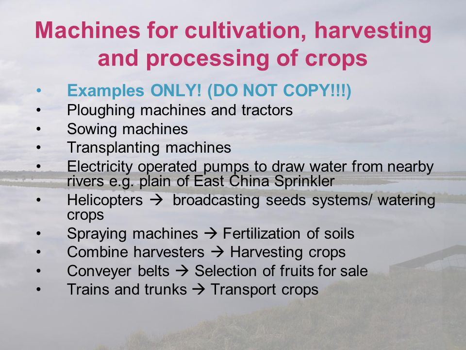 Machines for cultivation, harvesting and processing of crops