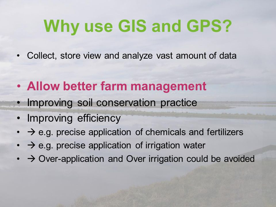 Why use GIS and GPS Allow better farm management