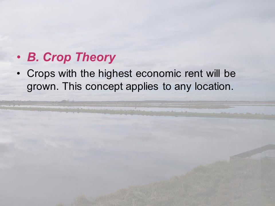 B. Crop Theory Crops with the highest economic rent will be grown.