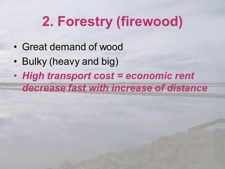 2. Forestry (firewood) Great demand of wood Bulky (heavy and big)