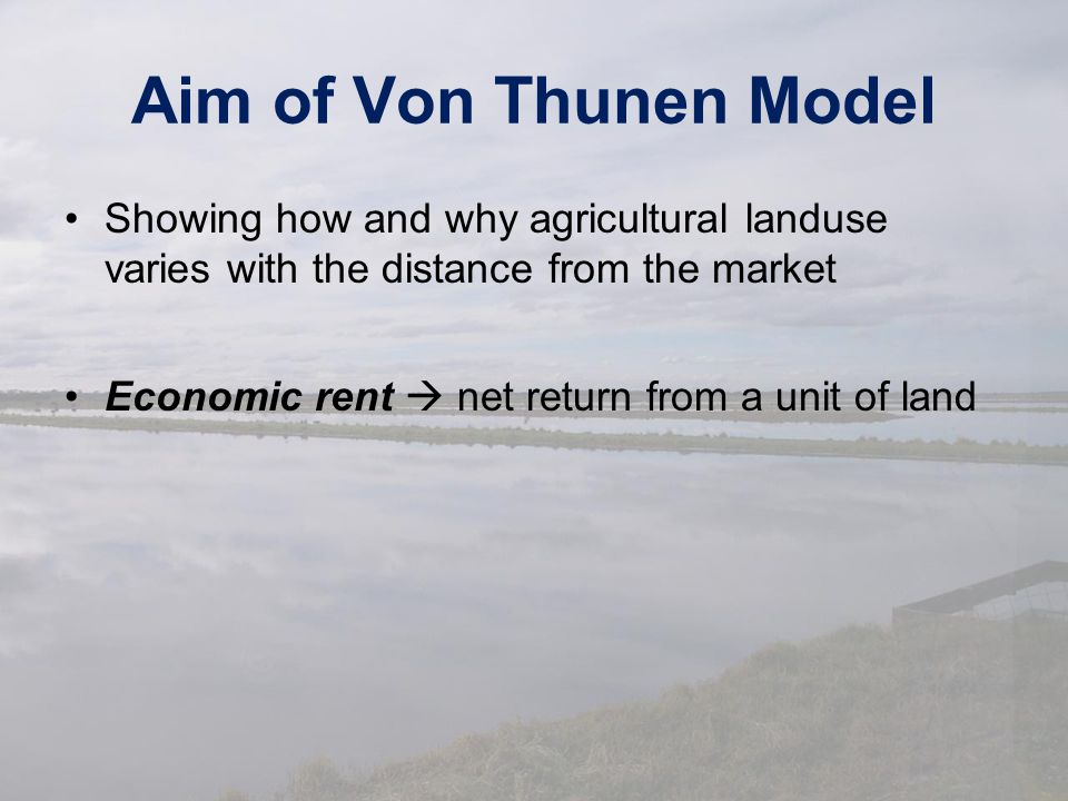 Aim of Von Thunen Model Showing how and why agricultural landuse varies with the distance from the market.