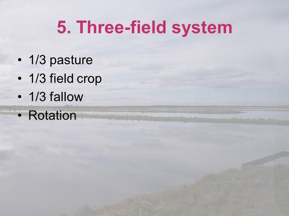5. Three-field system 1/3 pasture 1/3 field crop 1/3 fallow Rotation
