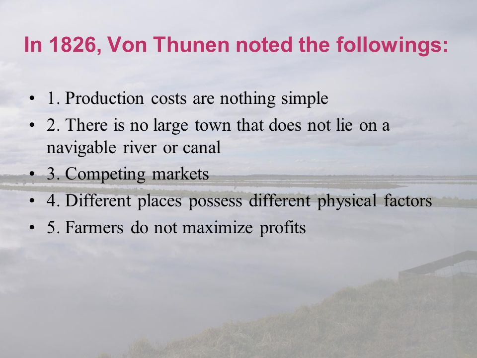 In 1826, Von Thunen noted the followings: