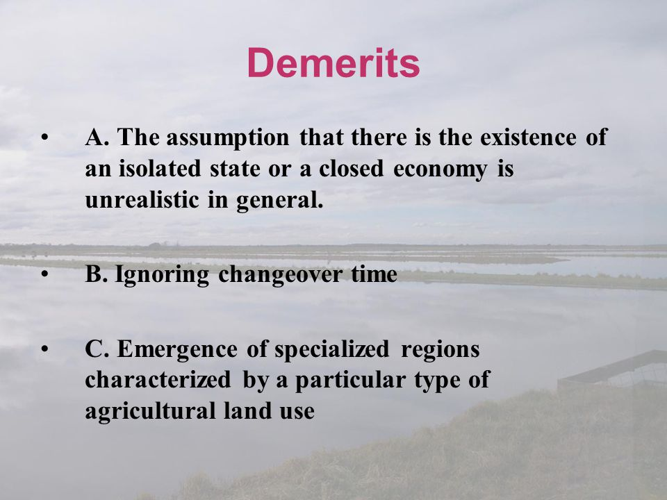 Demerits A. The assumption that there is the existence of an isolated state or a closed economy is unrealistic in general.