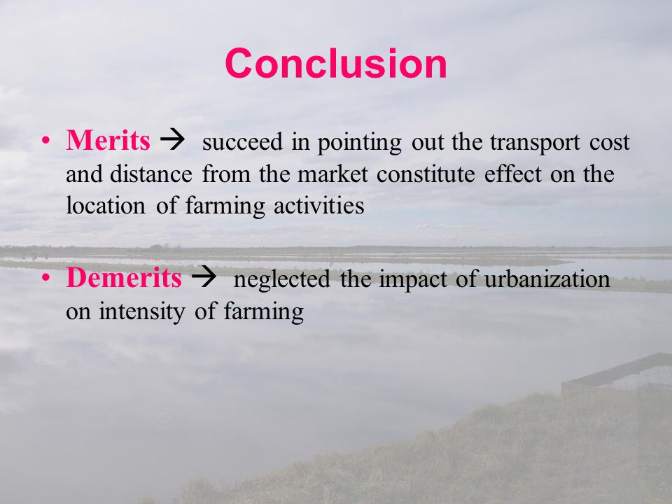 Conclusion Merits  succeed in pointing out the transport cost and distance from the market constitute effect on the location of farming activities.