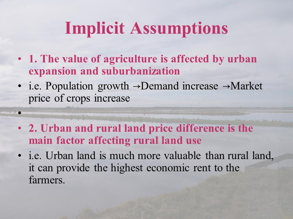 Implicit Assumptions 1. The value of agriculture is affected by urban expansion and suburbanization.