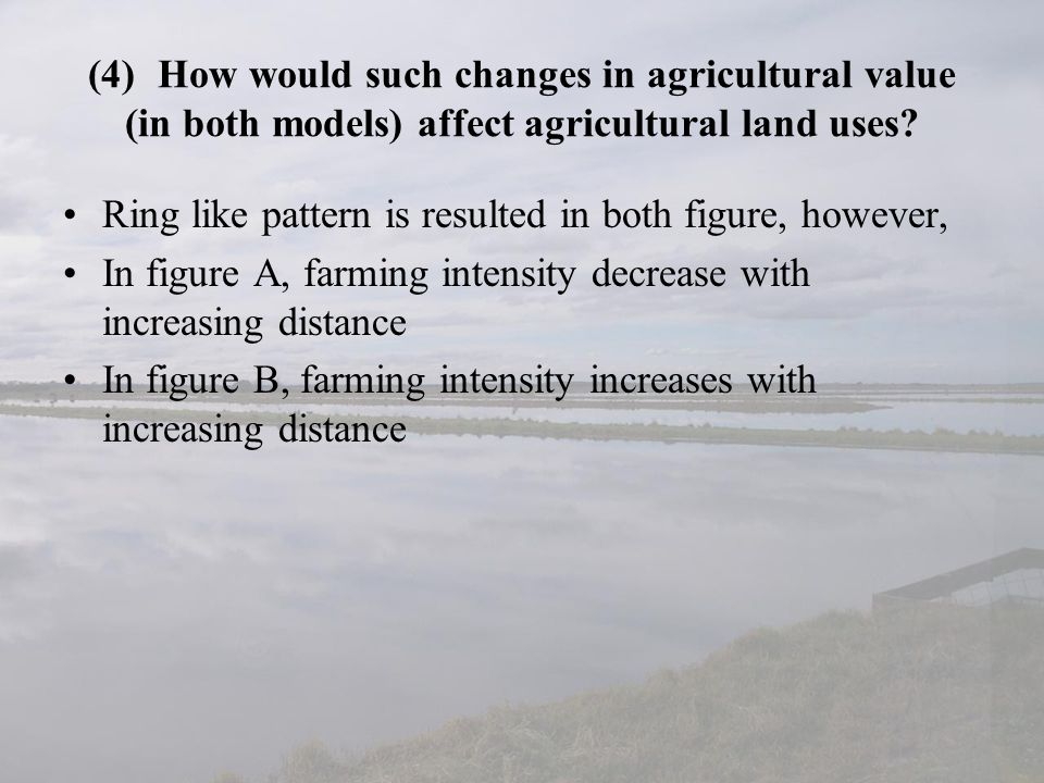 (4) How would such changes in agricultural value (in both models) affect agricultural land uses