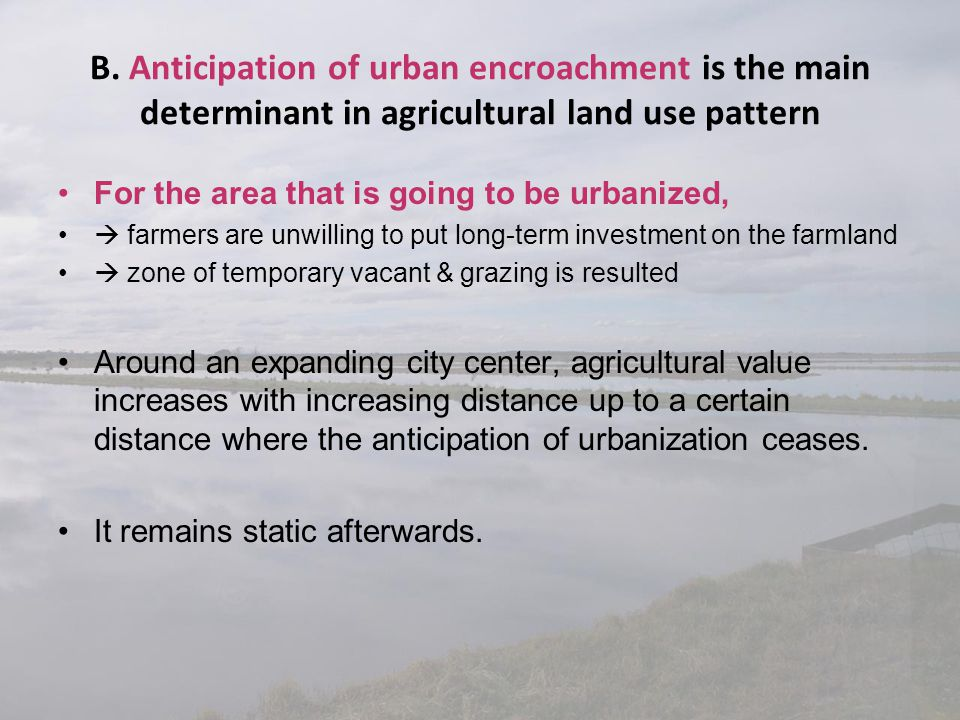 B. Anticipation of urban encroachment is the main determinant in agricultural land use pattern