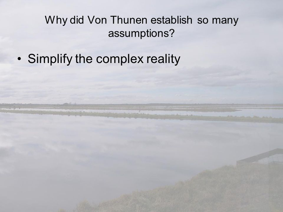 Why did Von Thunen establish so many assumptions