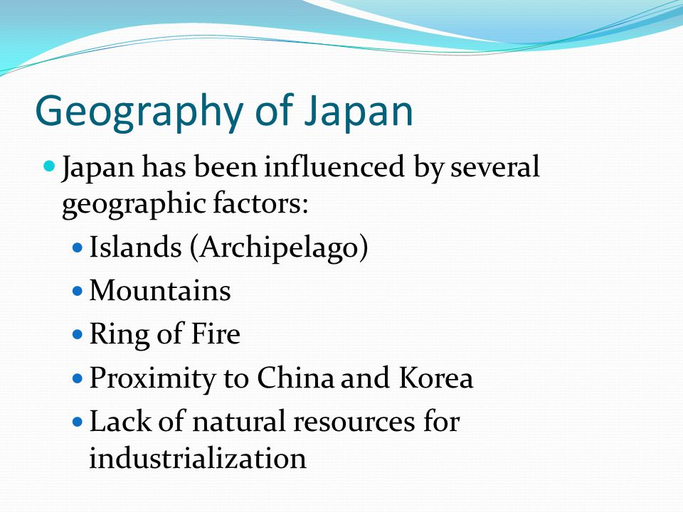 Geography of Japan Japan has been influenced by several geographic factors: Islands (Archipelago) Mountains.