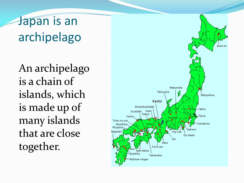 Japan is an archipelago