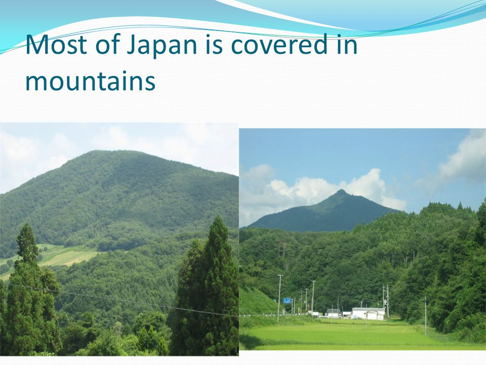 Most of Japan is covered in mountains