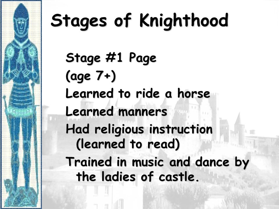 Stages of Knighthood Stage #1 Page (age 7+) Learned to ride a horse
