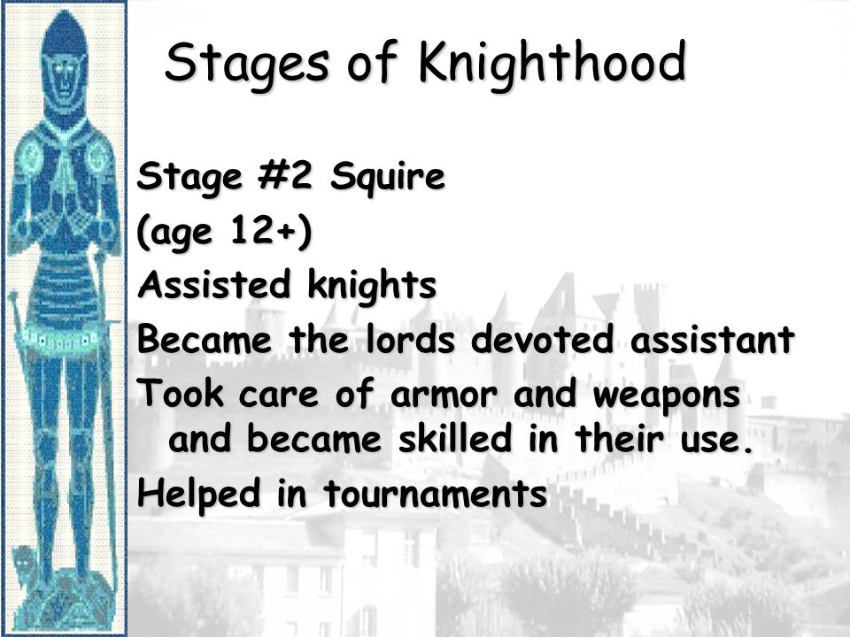 Stages of Knighthood Stage #2 Squire (age 12+) Assisted knights