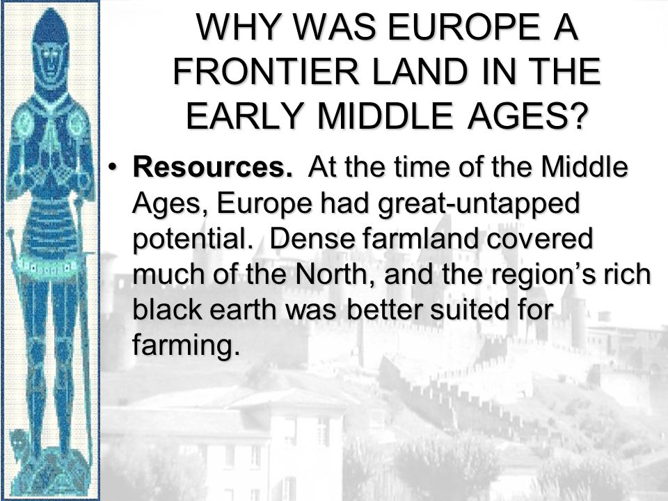 WHY WAS EUROPE A FRONTIER LAND IN THE EARLY MIDDLE AGES