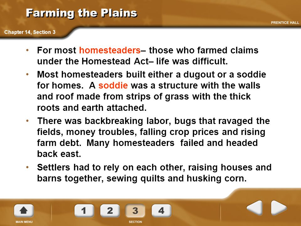 Farming the Plains Chapter 14, Section 3. For most homesteaders– those who farmed claims under the Homestead Act– life was difficult.