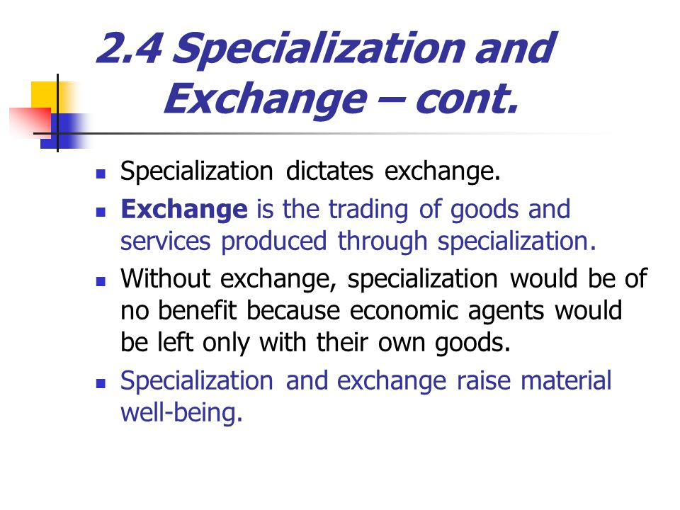 2.4 Specialization and Exchange – cont.