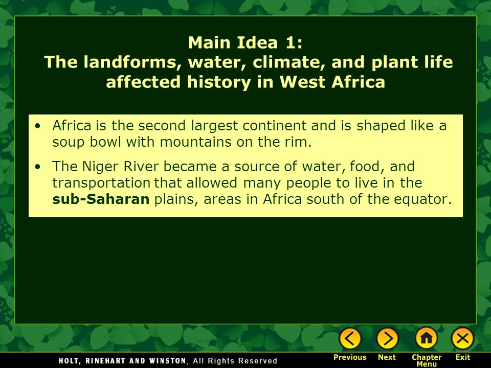 Main Idea 1: The landforms, water, climate, and plant life affected history in West Africa