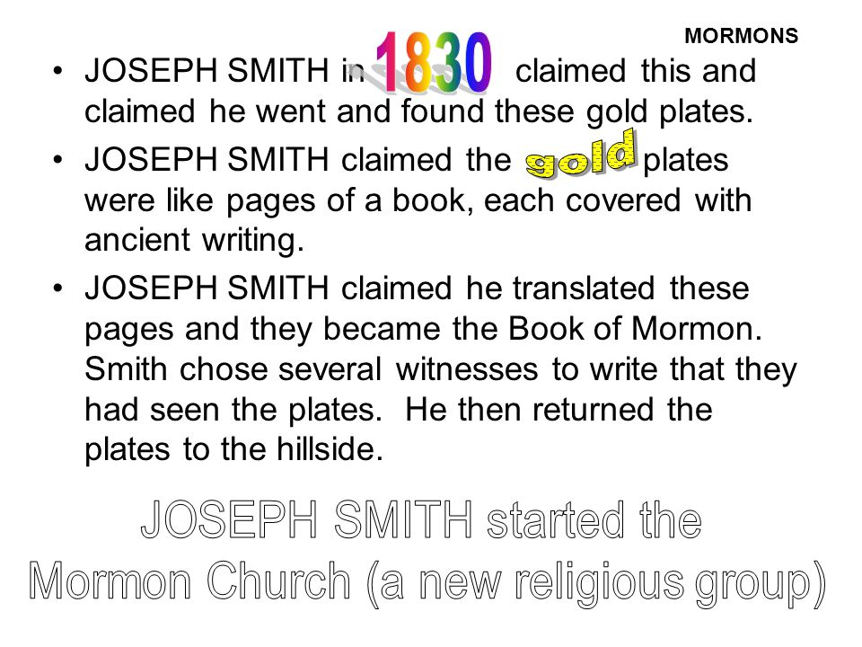 MORMONS 1830. JOSEPH SMITH in claimed this and claimed he went and found these gold plates.