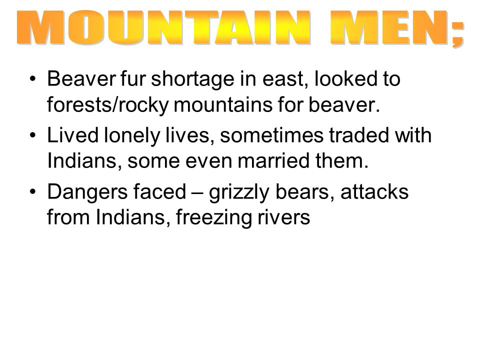 MOUNTAIN MEN; Beaver fur shortage in east, looked to forests/rocky mountains for beaver.