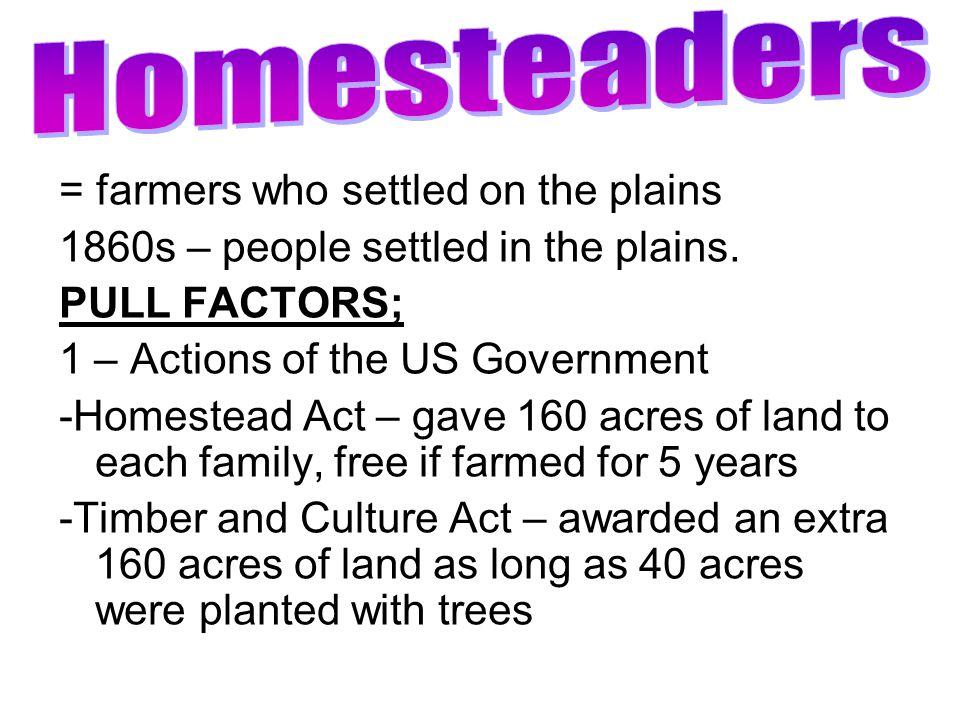 Homesteaders = farmers who settled on the plains