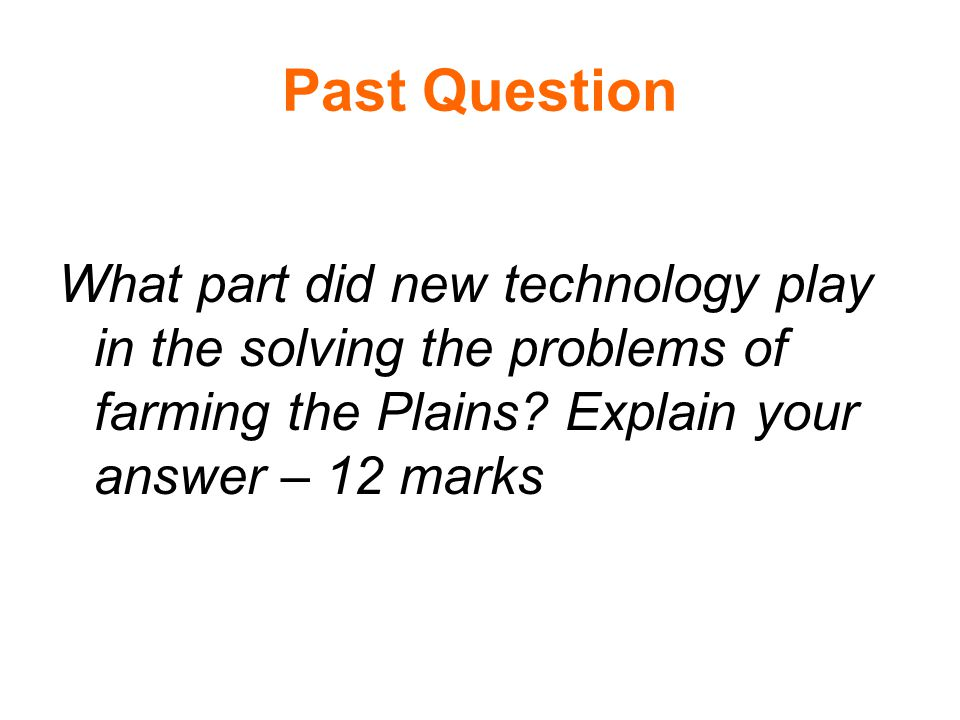 Past Question What part did new technology play in the solving the problems of farming the Plains.
