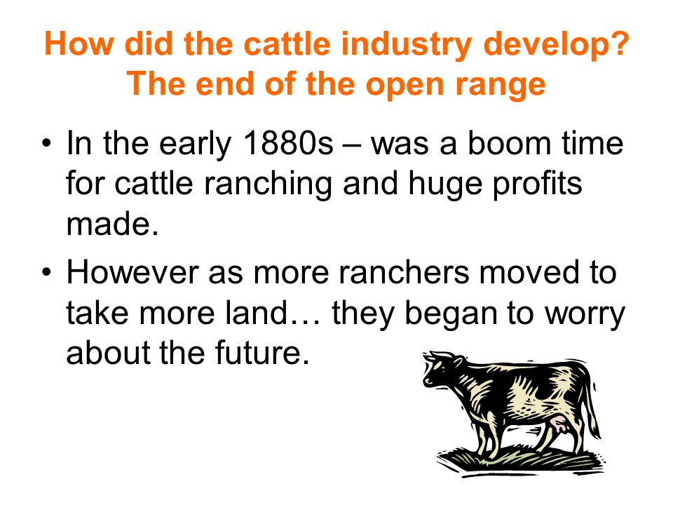How did the cattle industry develop The end of the open range