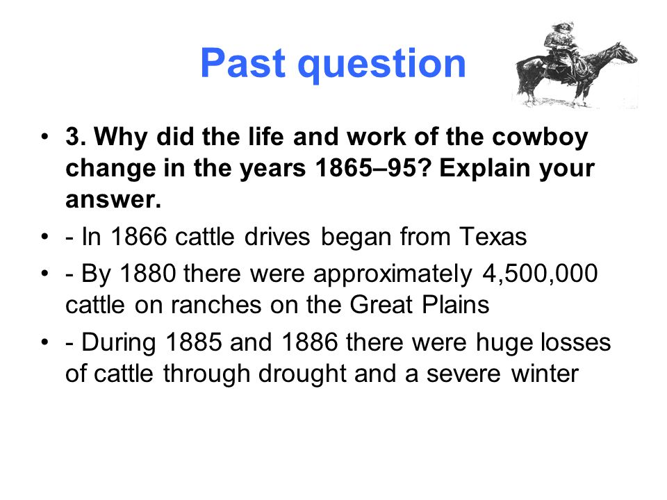 Past question 3. Why did the life and work of the cowboy change in the years 1865–95 Explain your answer.
