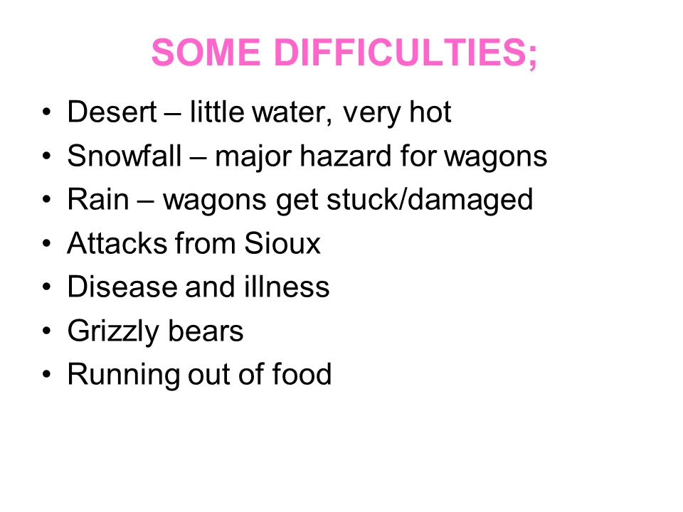 SOME DIFFICULTIES; Desert – little water, very hot