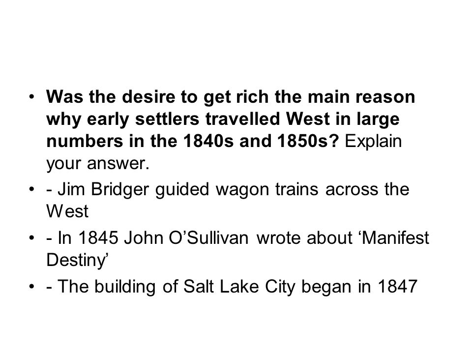 Was the desire to get rich the main reason why early settlers travelled West in large numbers in the 1840s and 1850s Explain your answer.