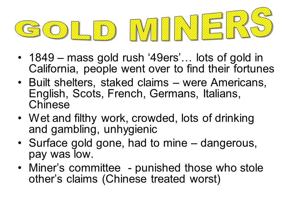 GOLD MINERS 1849 – mass gold rush '49ers'… lots of gold in California, people went over to find their fortunes.