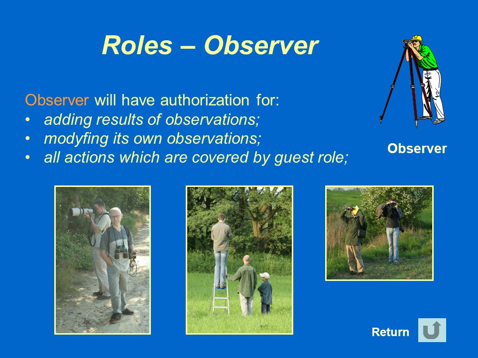 Roles – Observer Observer will have authorization for: