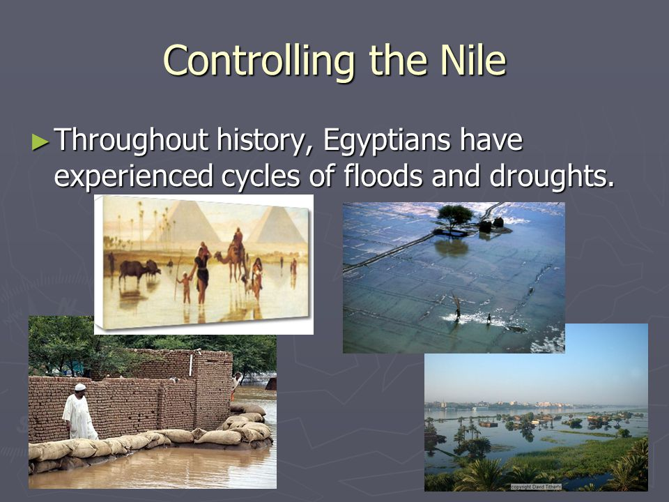Controlling the Nile Throughout history, Egyptians have experienced cycles of floods and droughts.