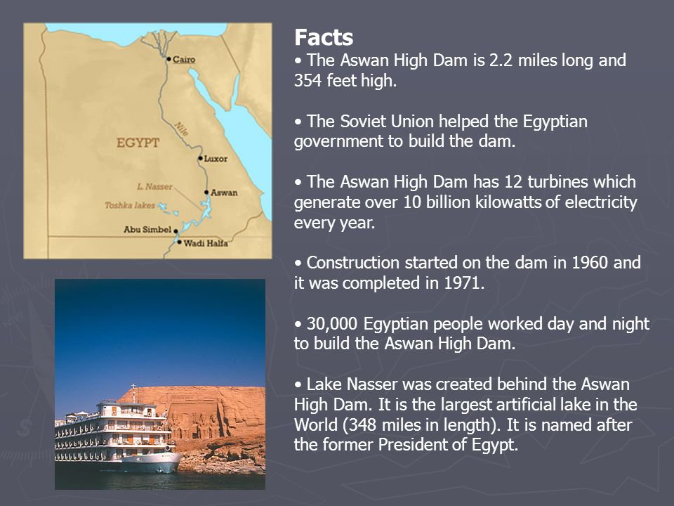 Facts The Aswan High Dam is 2.2 miles long and 354 feet high.