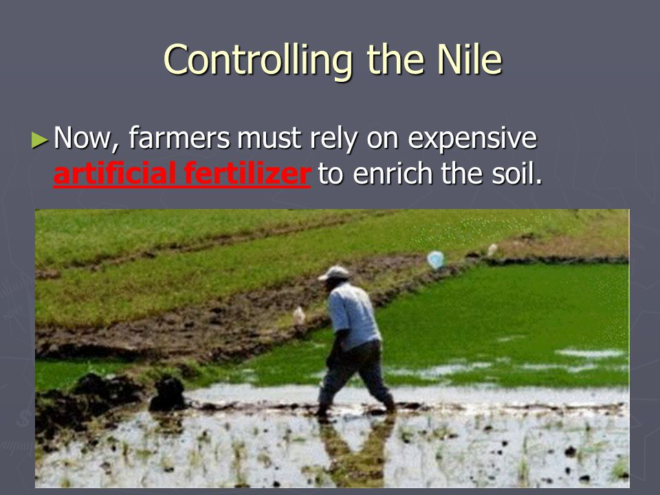 Controlling the Nile Now, farmers must rely on expensive artificial fertilizer to enrich the soil.