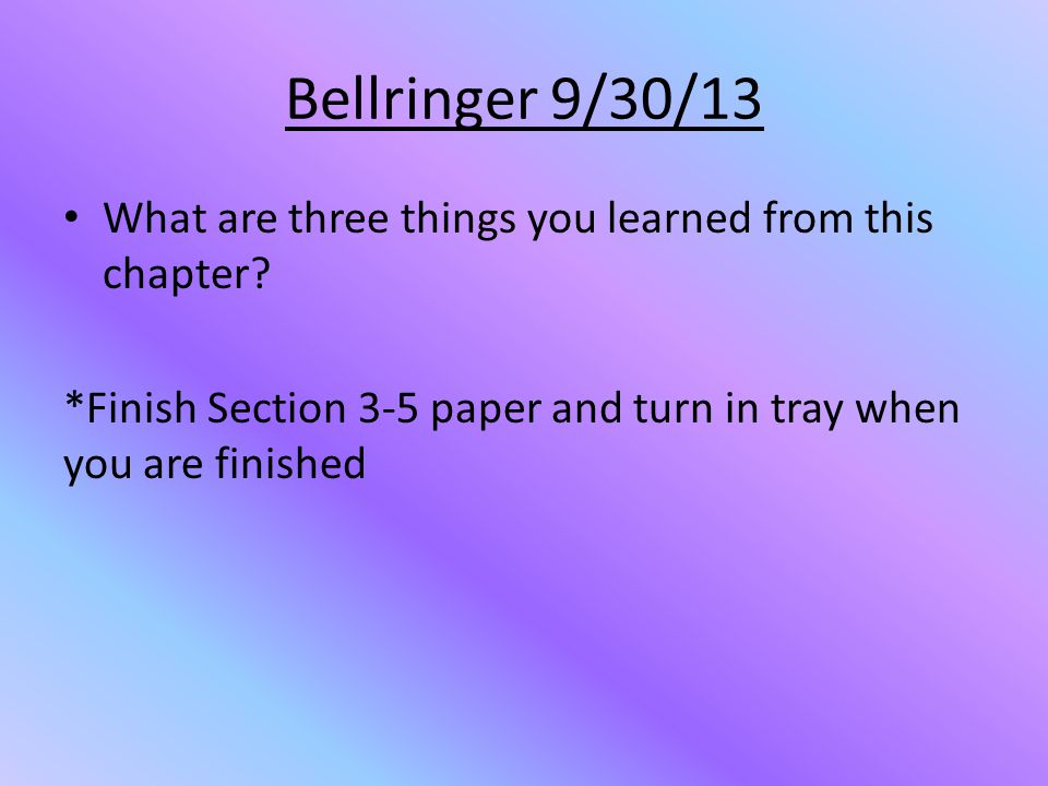 Bellringer 9/30/13 What are three things you learned from this chapter.